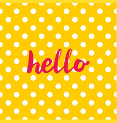 hello sign in frame on yellow background with dots vector image