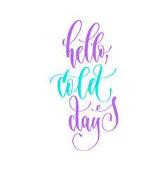 hello cold days - handwritten lettering text to vector image
