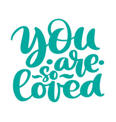 you are so loved text handwritten lettering vector image vector image
