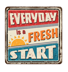 Everyday is a fresh start vintage rusty metal sign vector