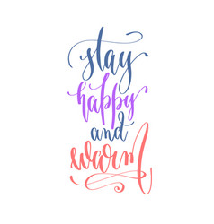 stay happy and warm - handwritten lettering text vector image