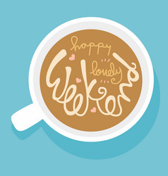 coffee cup and happy lovely weekend word lettering vector image