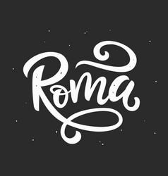 Roma italy hand lettering modern calligraphy vector