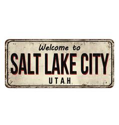 welcome to salt lake city vintage rusty metal sign vector image