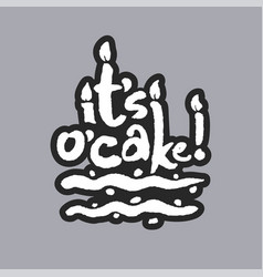 Its o cake white calligraphy lettering vector