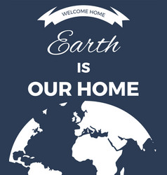 earth is our home planet vector image