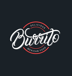 Mexican burrito hand written lettering logo vector