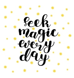 Seek magic every day Brush lettering vector image