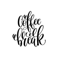 coffee break hand lettering inscription positive vector image vector image