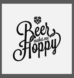 beer makes me hoppy lettering on white background vector image