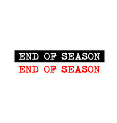 End of season rubber stamp badge with typewriter vector