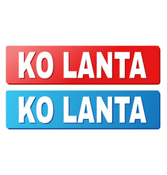 Ko lanta caption on blue and red rectangle buttons vector