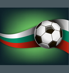 with soccer ball and flag of bulgaria vector image