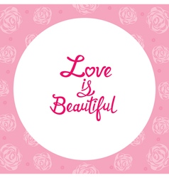 Floral border with love is beautiful lettering vector