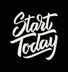 Start today hand drawn lettering isolated on vector