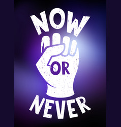 Motivational poster now or never with hand vector