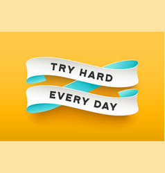 Paper ribbon with text try hard every day vector
