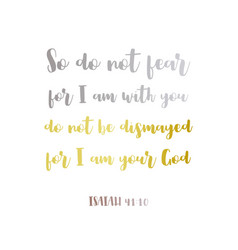 biblical phrase from isaiah 4110so do not fear vector image