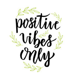 Positive vibes only hand lettering calligraphy vector