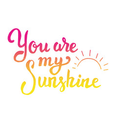 you are my sunshine hand drawn lettering isolated vector image vector image