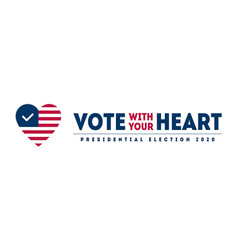 vote with your heart - presidential election 2020 vector image