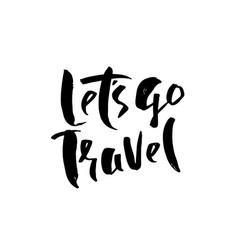 lets go travel typography poster modern brush vector image