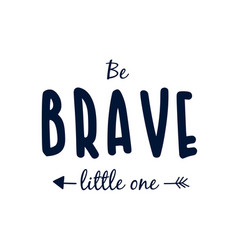 be brave little one slogan vector image