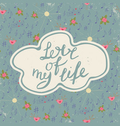 love of my life colorful romantic vintage art vector image