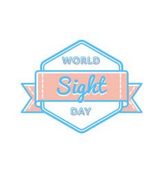 world sight day greeting emblem vector image