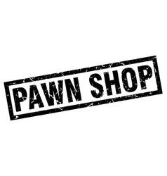 Square grunge black pawn shop stamp vector