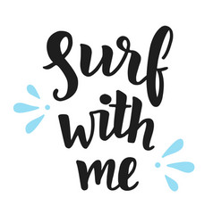 surf with me inspirational quote vector image