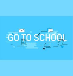 go to school banner vector image