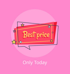 Only today best price propose banner speech bubble vector