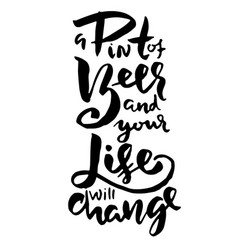 a pint of beer and life will change hand drawn vector image