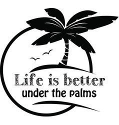 life is better under palms on white background vector image