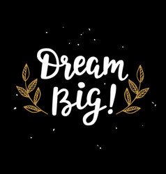 Dream big handwritten lettering vector