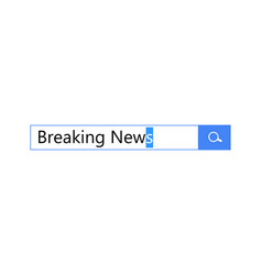 search query for breaking news in browser search vector image