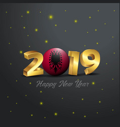 2019 happy new year albania flag typography vector