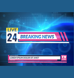 breaking news tv reporting screen banner template vector image
