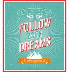 Follow your dreams typographic design vector