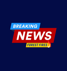 forest fires breaking news headline template vector image
