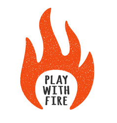 with fire flames play fire t-shirt print vector image