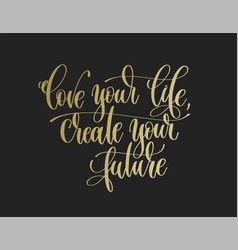Love your life create your future - golden hand vector