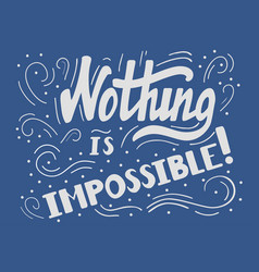 nothing is impossibl vector image
