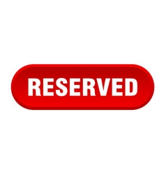 Reserved button reserved rounded red sign reserved vector