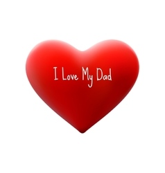 i love my dad eps 10 vector image