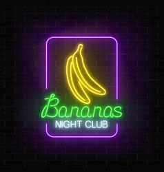 glowing neon nightclub signboard with bananas in vector image vector image