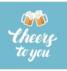 Cheers to you hand written lettering with mugs of vector image