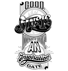 good music doesnt have an inspiration date quote vector image