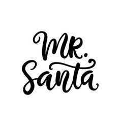 christmas ink hand lettering mr santa phrase vector image